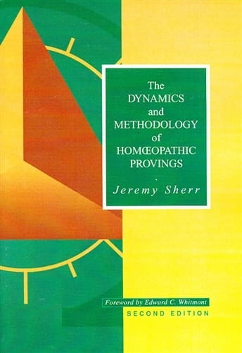 The Dynamics and Methodology of Homeopathic Provings (2nd Edition) - Jeremy Sherr