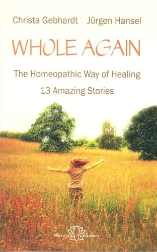 Whole Again (The Homeopathic Way of Healing - 13 Amazing Stories) - Christa Gebhardt and Jurgen Hansel