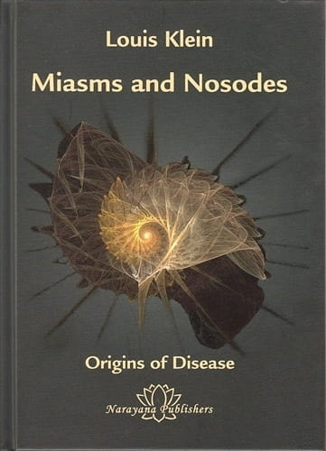 Miasms and Nosodes - The Origins of Diseases (Volume 1) - Louis Klein