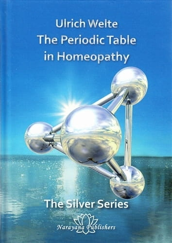 The Periodic Table in Homeopathy: The Silver Series - Ulrich Welte