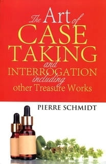 The Art of Case Taking and Interrogation including other Treasure Works - Pierre Schmidt