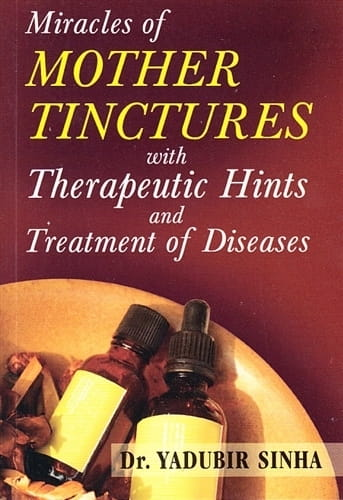 Miracles of Mother Tinctures - Yadubir Sinha