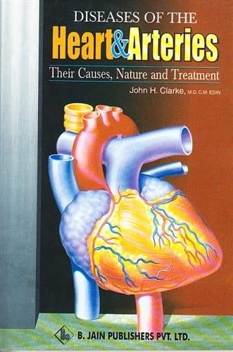 Diseases of the Heart and Arteries - John Henry Clarke