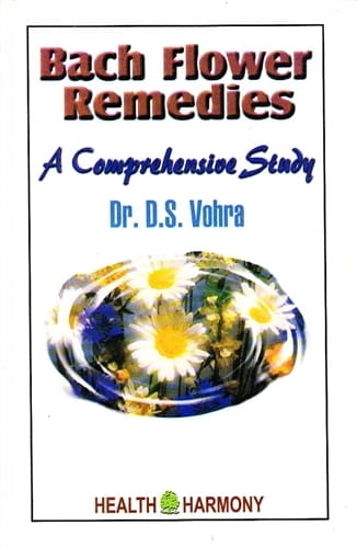 Bach Flower Remedies: A Comprehensive Study - D S Vohra