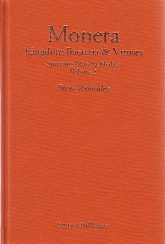 Monera: Kingdom Bacteria and Viruses (Spectrum Materia Medica Vol 1) - Frans Vermeulen