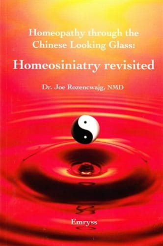 Homeopathy Through the Chinese Looking Glass: Homeosiniatry Revisited - Joe Rozencwajg