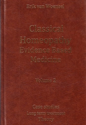 Classical Homeopathy Evidence Based Medicine (Volume 2) - Erik van Woensel