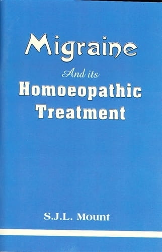 Migraine and its Homoeopathic Treatment - S J L Mount