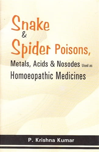 Snake and Spider Poisons, Metals, Acids and Nosodes in Homoeopathic Medicines - P Krishna Kumar