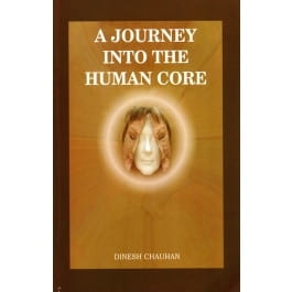 A Journey Into The Human Core - Dinesh Chauhan