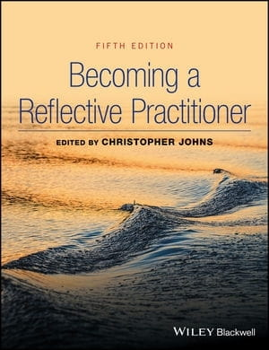 Becoming a Reflective Practitioner - Christopher Johns (ed)