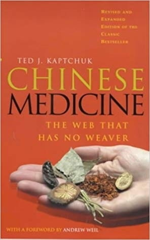 Chinese Medicine: The Web That Has No Weaver - Ted J Kaptchuk