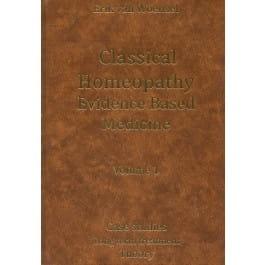 Classical Homeopathy Evidence Based Medicine (Volume 1) - Erik van Woensel