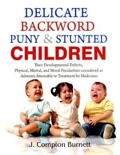 Delicate, Backward, Puny and Stunted Children - James Compton Burnett