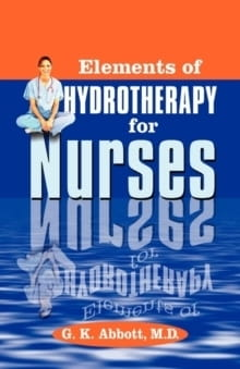 Elements of Hydrotherapy for Nurses - George Knapp Abbott