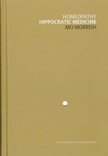 Homeopathy: Hippocratic Medicine - Mo Morrish