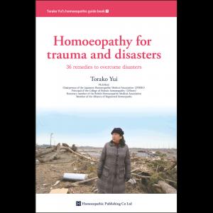 Homoeopathy for Trauma and Disasters - Torako Yui