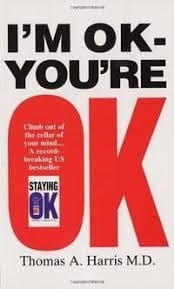 I'm OK You're OK - Thomas A Harris