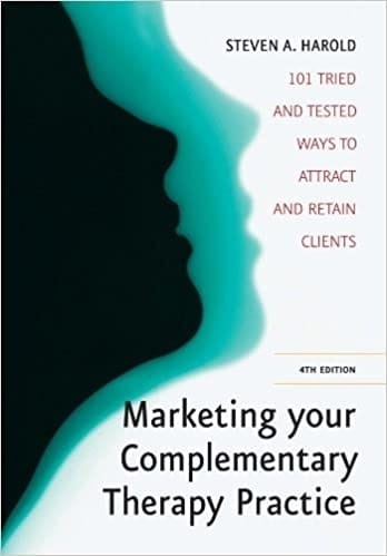 Marketing Your Complementary Therapy Practice (4th Edition) - Steven A Harold