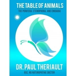 The Table of Animals Part 1: The Porifera, Ctenophora and Cnidaria - Paul Theriault